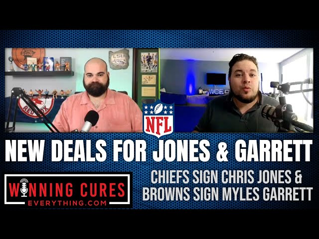 New contracts for Chris Jones with Chiefs & Myles Garrett with Browns