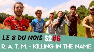 Rage Against The Machine - Killing in the Name - (Dub Silence Cover) Le 8 Mois S2#6