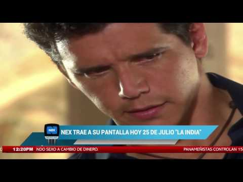 """Nex trae a su pantalla hoy 25 de julio """"La India"""""""