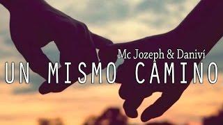 UN MISMO CAMINO 💗 Mc Jozeph & Daniví | Letra (Rap Romantico para dedicar 2018)