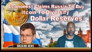 Economist Claims Russia To Buy Bitcoin To Diversify Dollar Reserves