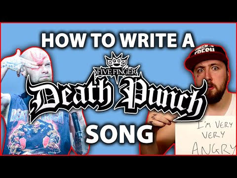How to write a Five Finger Death Punch song