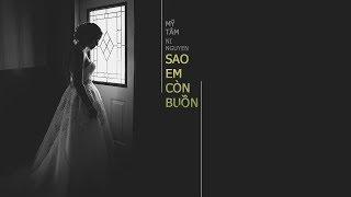 Sao Em Còn Buồn - Mỹ Tâm | St.Ni Nguyễn「Lyric Video」