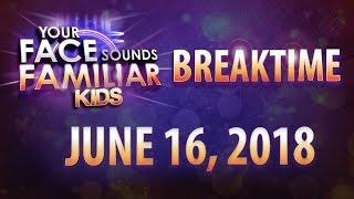 Your Face Sounds Familiar Kids Breaktime - June 16, 2018 thumbnail