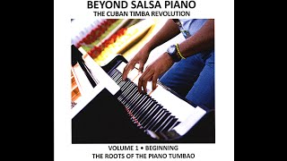 Beyond Salsa Piano Volume 1 - An extended introduction into Afro-Cuban music instruction