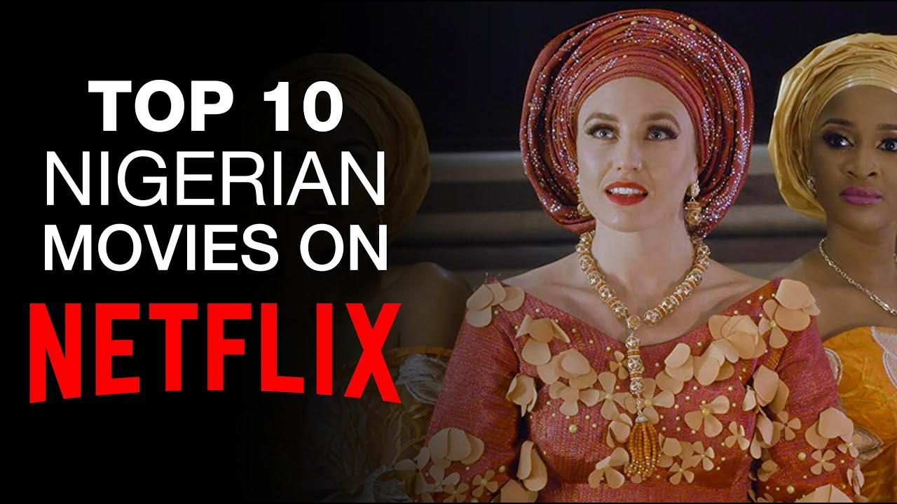 Download Top 10 Nigerian Movies on Netflix [2020]
