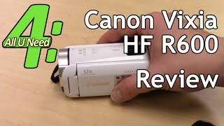 "Canon Vixia HF R600: Review, Test Footage, Settings ""All U Need In 4 Minutes"" (AUNI4) R62 R60"