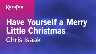 Karaoke Have Yourself A Merry Little Christmas - Chris Isaak *