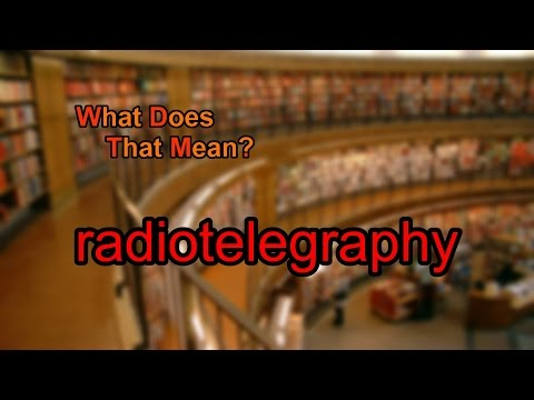 What does radiotelegraphy mean?