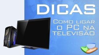 Dicas - Como Ligar O PC Na Televisão - Baixaki