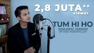 TUM HI HO - Arijit Singh (COVER SHOLAWAT VERSION) Dodi Hidayatullah