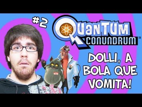 DOLLI, A BOLA QUE VOMITA! - Quantum Conundrum #2
