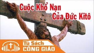 Audiobook Cuộc Khổ Nạn Đau Thương Của Chúa Giêsu - Giám Mục Phụ Tá Giáo Phận Orange