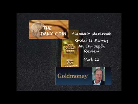 Alasdair Macleod: Gold is Money - An InDepth Review Part 2