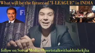 I-LEAGUE future in INDIA.... AIFF meeting with I-League owners, ISL to be the main league of INDIA