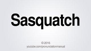 How to Pronounce Sasquatch