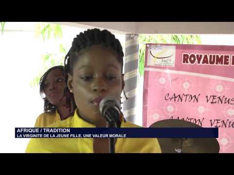 AFRIQUE / TRADITION : LA VIRGINITE DE LA JEUNE FILLE, UNE VALEUR MORALE
