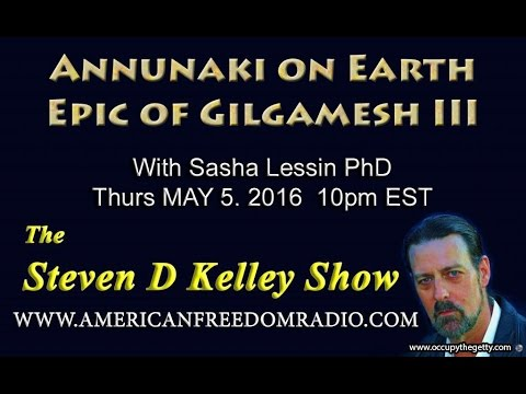 The Steven D  Kelley Show 5 5 2016 ANNUNAKI ON EARTH Epic of GILGAMESH III