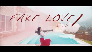 eill | FAKE LOVE/ (Official Music Video)