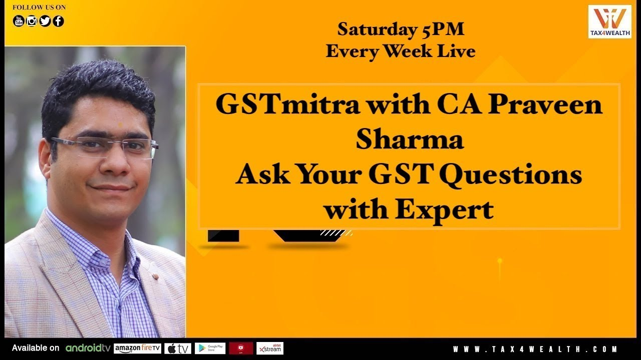 "Live Show at 5.00PM on ""GSTmitra With CA Praveen Sharma Ask your question on GST"
