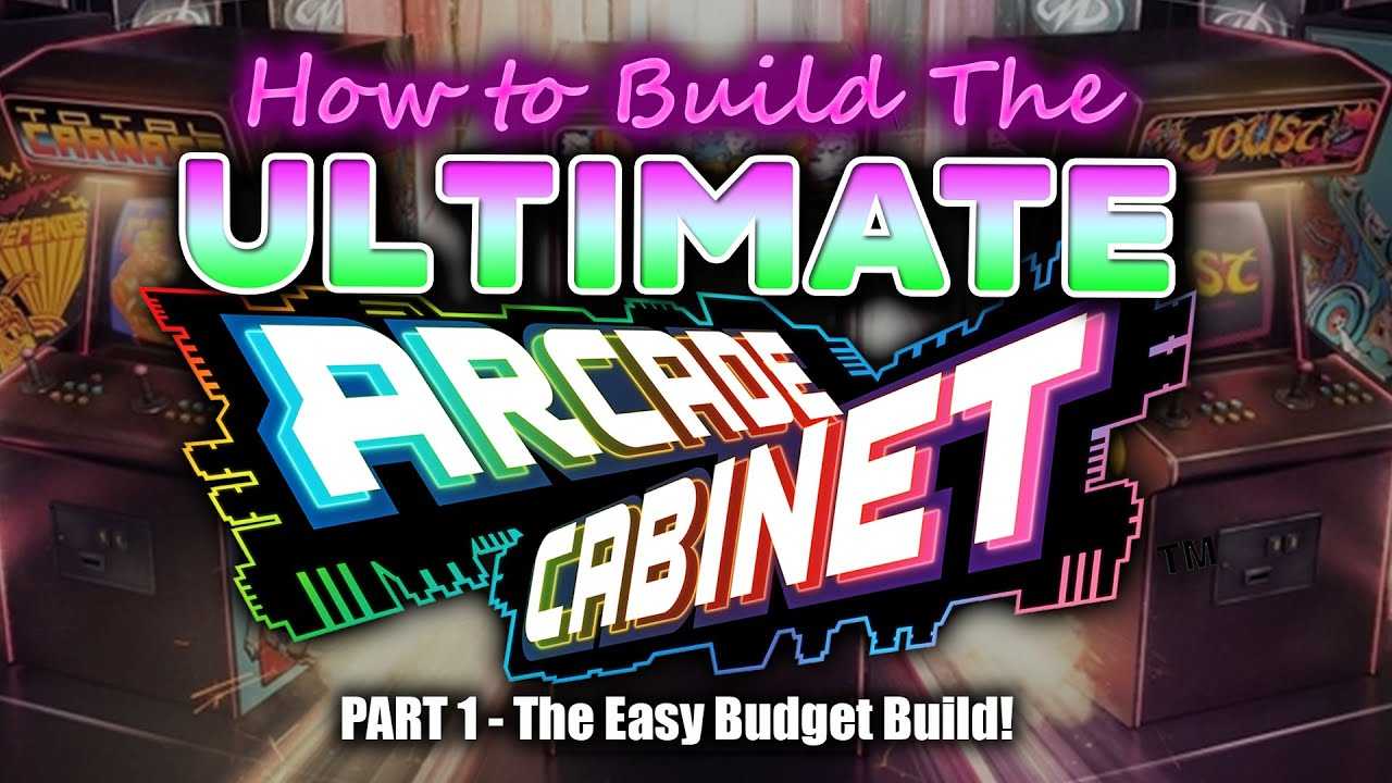ultimate arcade cabinet the easy budget build youtube