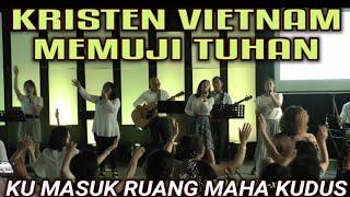 Kristen vietnam Memuji Tuhan - Ku Masuk Ruang Maha Kudus | Tôi Vào Nơi Chí Thánh |