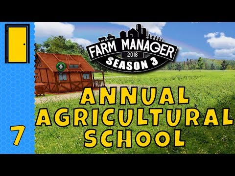 ANNUAL AGRICULTURAL SCHOOL! in Farm Manager 2018! - Season 3 Part 7 - Let's Play Farm Manager 2018