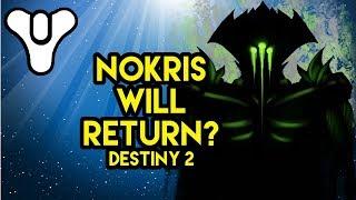 Destiny 2 Lore Nokris will return?