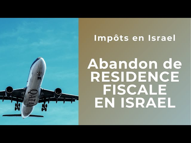 Quitter Israel - Abandon de sa résidence fiscale