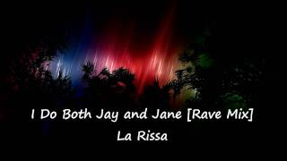 I Do Both Jay and Jane [Rave Mix] - La Rissa [HD]