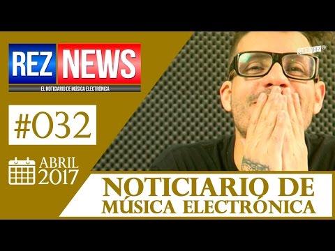 REZ NEWS [ABR.2017] Noticiario música electrónica #032