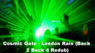 Cosmic Gate - London Rain (Back 2 Back 4 Redub)