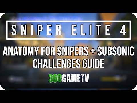 Sniper Elite 4 Anatomy for Snipers + Subsonic Challenges Guide (Only Organ Kills+Suppression Kills)