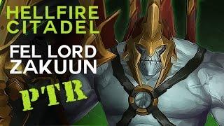 Fel Lord Zakuun - Heroic Hellfire Citadel - Warlords of Draenor PTR Raid Test