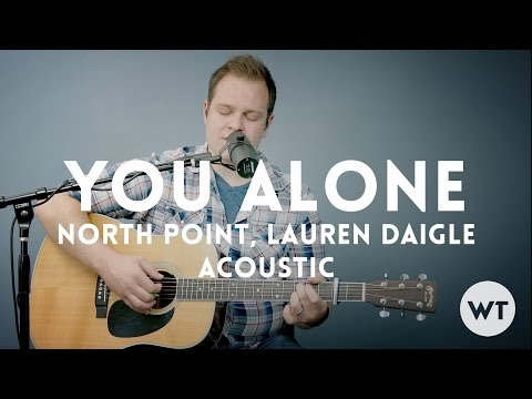 You Alone - North Point, Lauren Daigle - acoustic w/ chords