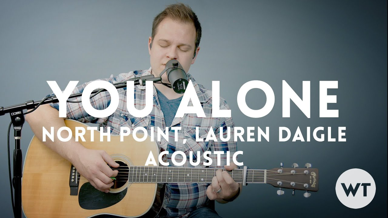 You Alone North Point Lauren Daigle Acoustic W Chords Youtube