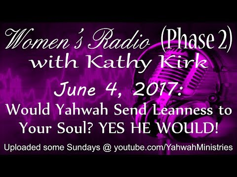 Women's Radio (Phase 2) - Would Yahwah Send Leanness to Your Soul? YES HE WOULD!