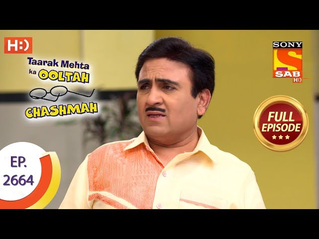 Taarak Mehta Ka Ooltah Chashmah - Ep 2664 - Full Episode - 11th February, 2019