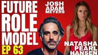 Future Role Model w/ Natasha Pearl Hansen Ep 63 Josh Adam Meyers