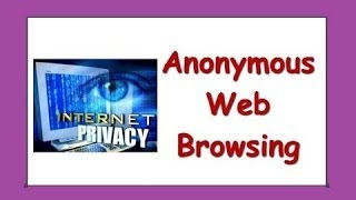 Anonymously How To Surf The Web with Complete Privacy