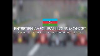 Entretien avec Jean-Louis Moncet avant le Grand Prix d'Azerbaïdjan 2019