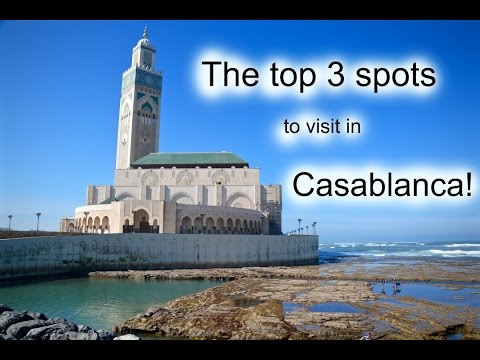 The top 3 spots to visit in Casablanca