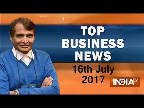Top Business News of the Day | 16th July, 2017 - India TV