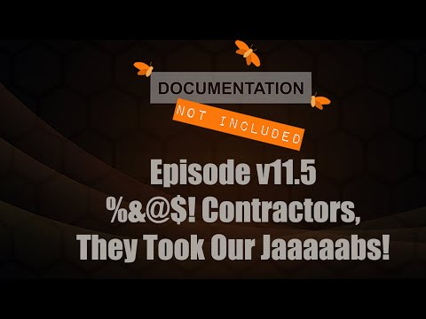 Episode v11.5:  %&$@$!! Contractors - They Took Our Jaaaaabs!