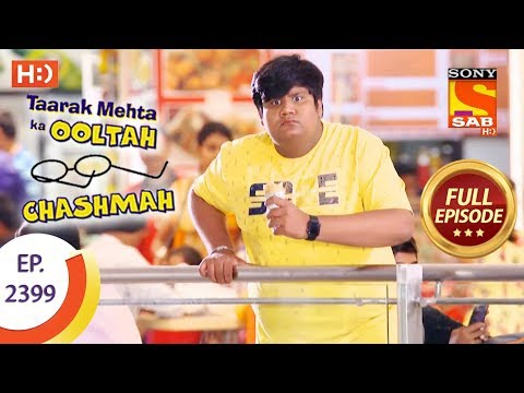 Taarak Mehta Ka Ooltah Chashmah – Ep 2399 – Full Episode – 8th February, 2018