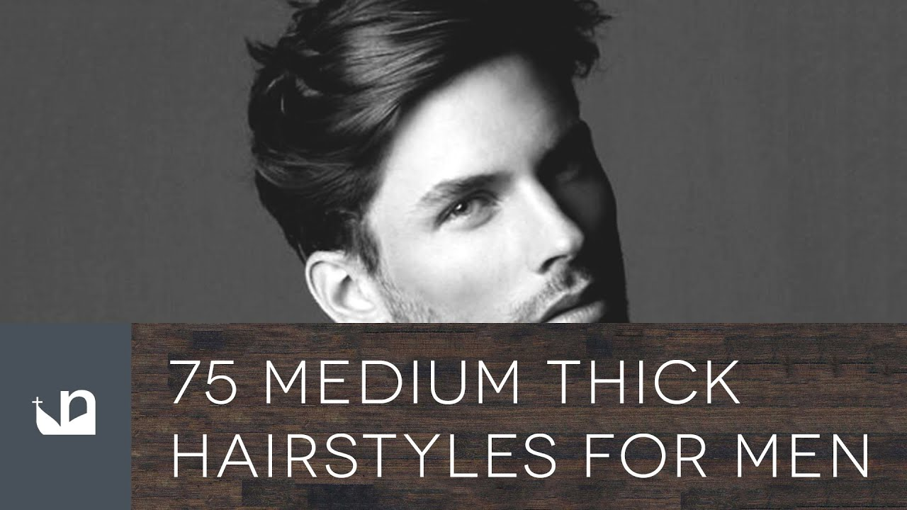 75 Medium Thick Hairstyles For Men - YouTube
