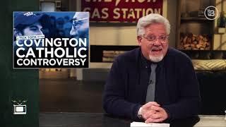 Tick-Tock: Glenn Beck Debunks The BIGGEST Lies Surrounding The Covington Controversy