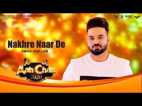Nakhre Naar De (Full Song) | Aman Dhillon | Latest Punjabi Songs 2020 | Aah Chak 2020