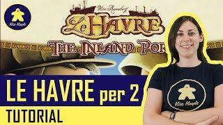 La ludoteca #37 - Le Havre Ancora in Porto Tutorial