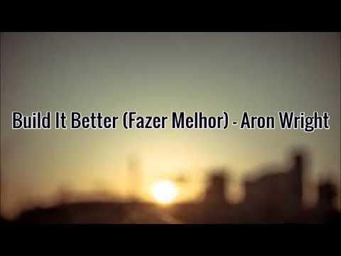Build It Better - Aron Wright (Tradução)
